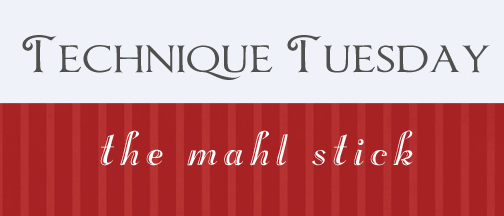 Technique Tuesday mahl stick