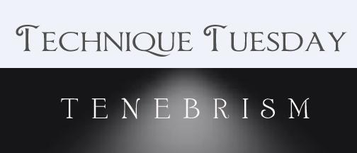 Technique Tuesday Tenebrism