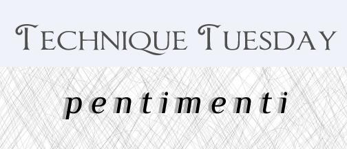 Technique Tuesday pentimenti