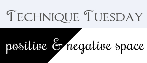 Technique Tuesday positive negative space