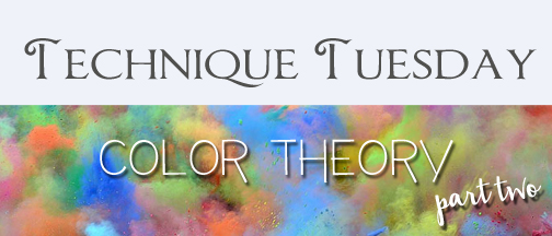 Technique Tuesday: Color Theory Pt. II